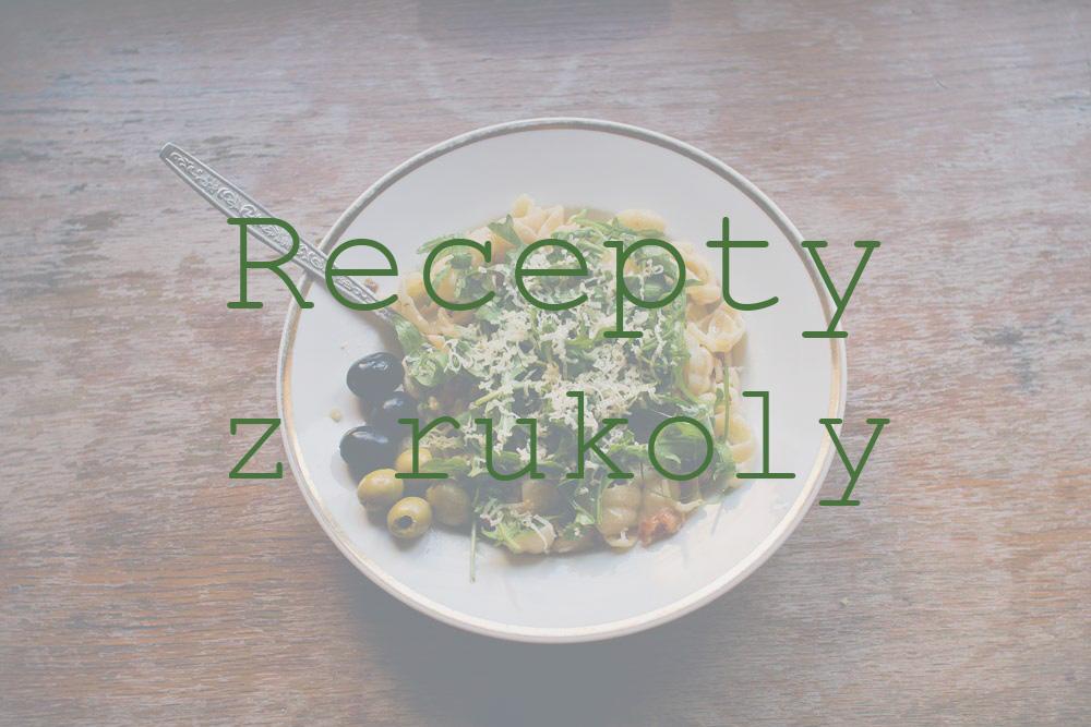 Výborné rukolové recepty
